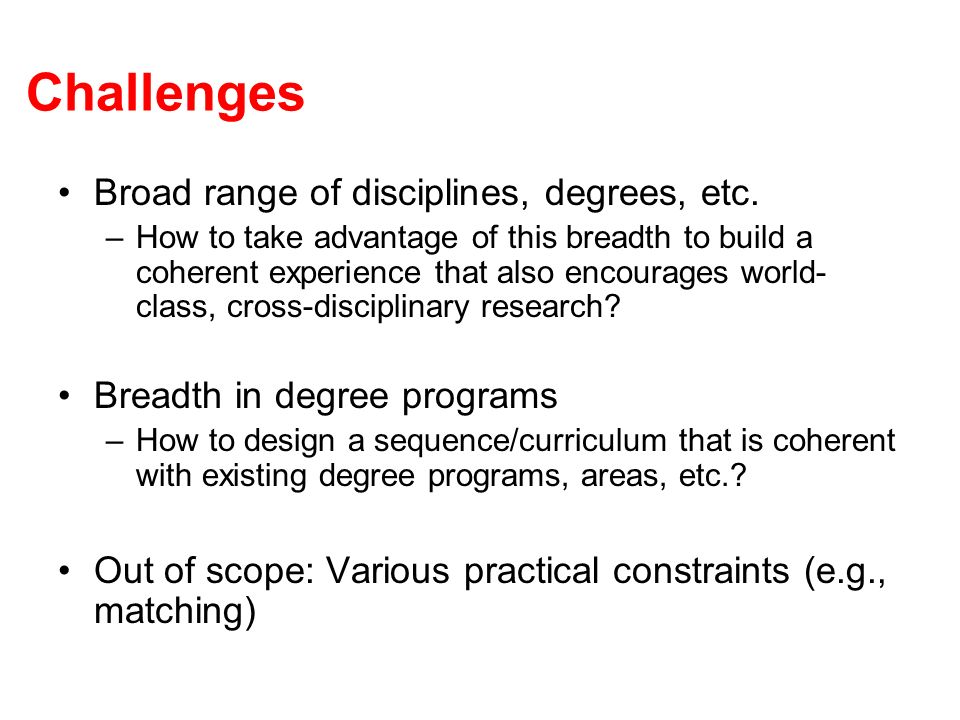 Challenges Broad range of disciplines, degrees, etc.
