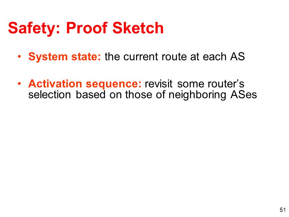51 Safety: Proof Sketch System state: the current route at each AS Activation sequence: revisit some routers selection based on those of neighboring ASes