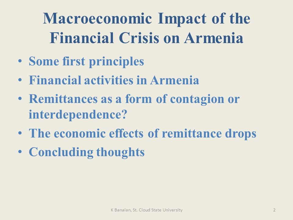 Macroeconomic Impact of the Financial Crisis on Armenia Some first principles Financial activities in Armenia Remittances as a form of contagion or interdependence.