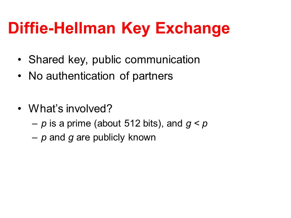Diffie-Hellman Key Exchange Shared key, public communication No authentication of partners Whats involved.