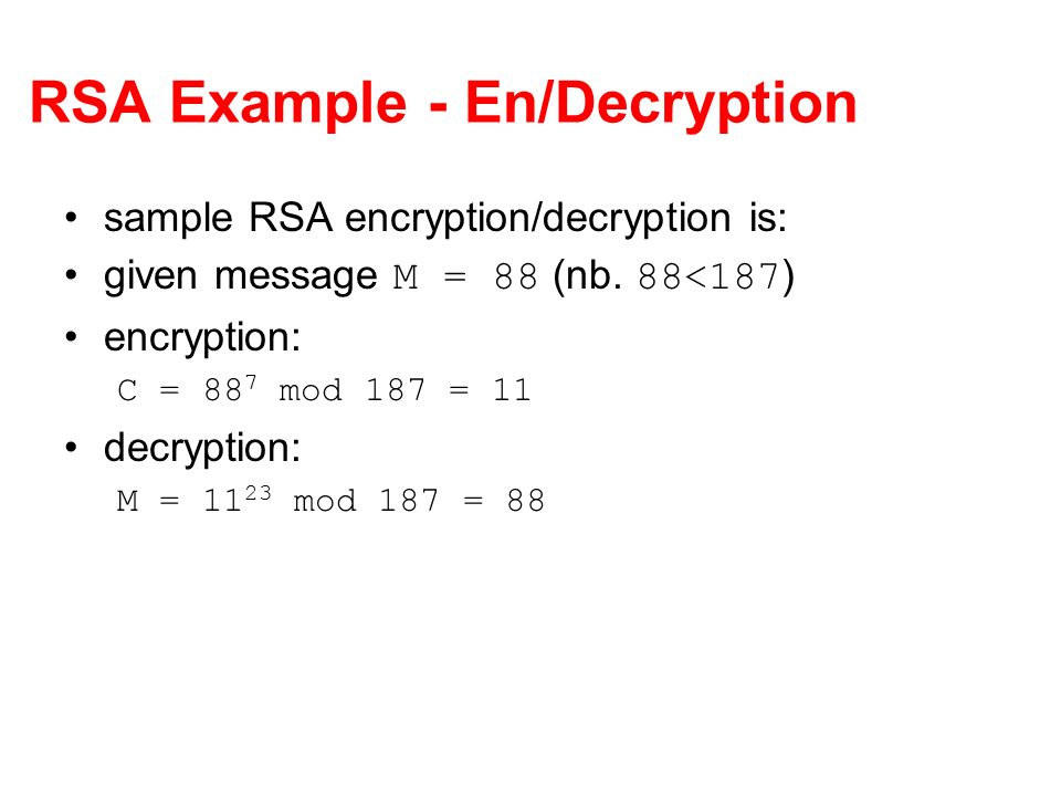 RSA Example - En/Decryption sample RSA encryption/decryption is: given message M = 88 (nb.
