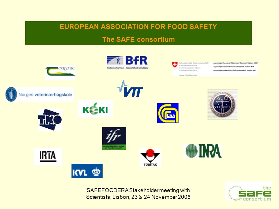 SAFEFOODERA Stakeholder meeting with Scientists, Lisbon, 23 & 24 November 2006 EUROPEAN ASSOCIATION FOR FOOD SAFETY The SAFE consortium