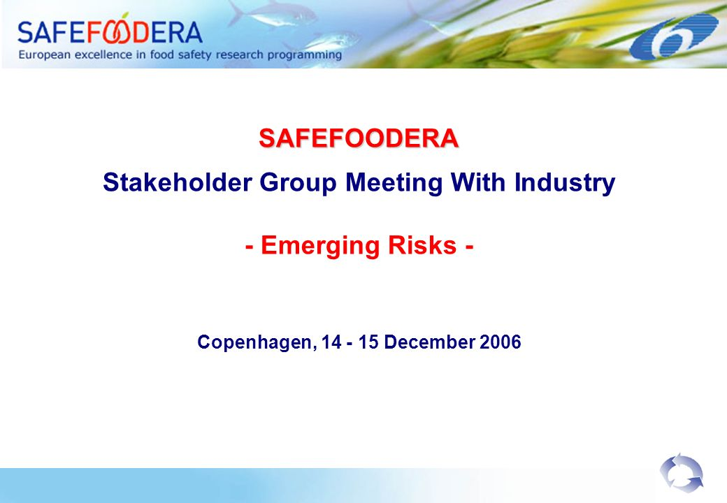 SAFEFOODERA Stakeholder Group Meeting With Industry - Emerging Risks - Copenhagen, 14 - 15 December 2006