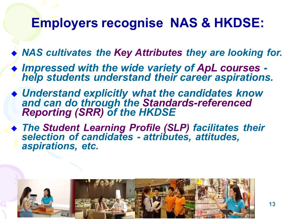 13 Employers recognise NAS & HKDSE: NAS cultivates the Key Attributes they are looking for.