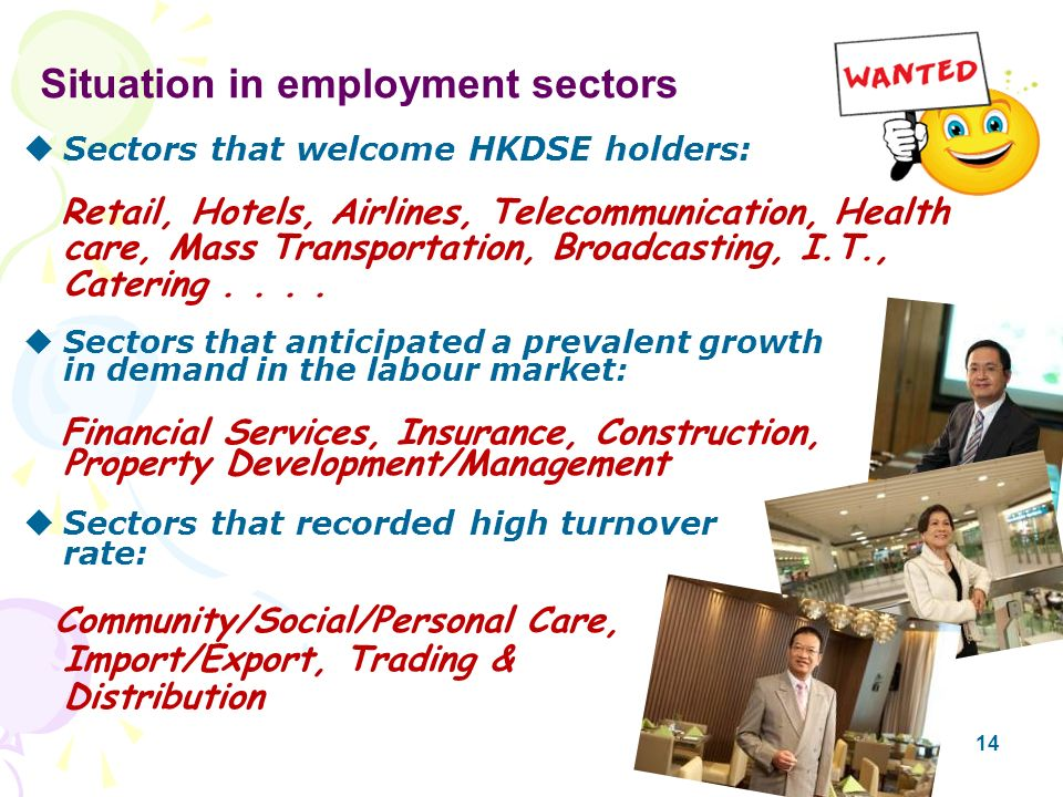 14 Sectors that welcome HKDSE holders: Retail, Hotels, Airlines, Telecommunication, Health care, Mass Transportation, Broadcasting, I.T., Catering....