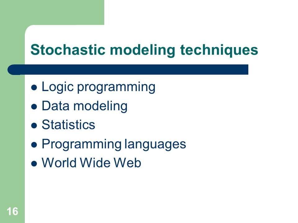 16 Stochastic modeling techniques Logic programming Data modeling Statistics Programming languages World Wide Web