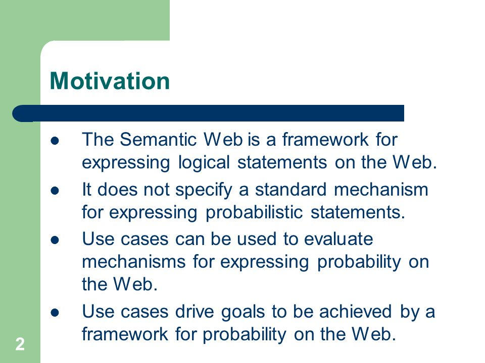 2 Motivation The Semantic Web is a framework for expressing logical statements on the Web.