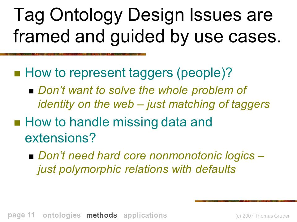 (c) 2007 Thomas Gruber page 11 Tag Ontology Design Issues are framed and guided by use cases.