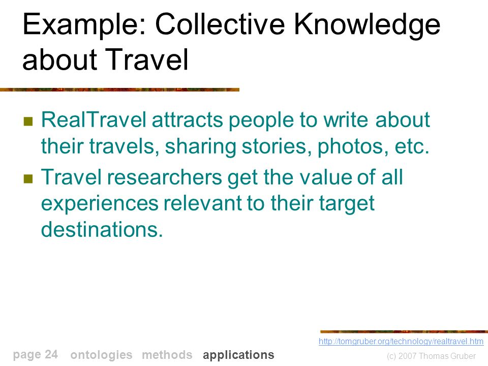 (c) 2007 Thomas Gruber page 24 Example: Collective Knowledge about Travel RealTravel attracts people to write about their travels, sharing stories, photos, etc.