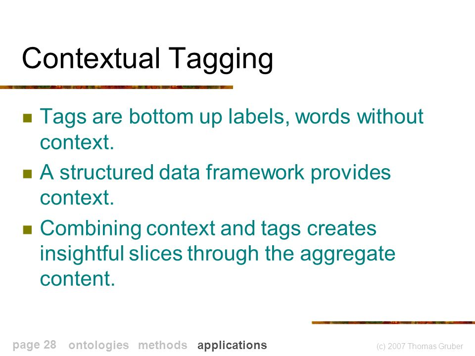 (c) 2007 Thomas Gruber page 28 Contextual Tagging Tags are bottom up labels, words without context.