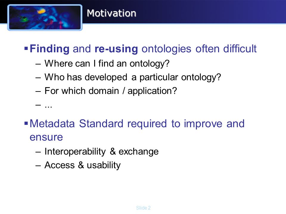 Slide 2Motivation Finding and re-using ontologies often difficult –Where can I find an ontology.