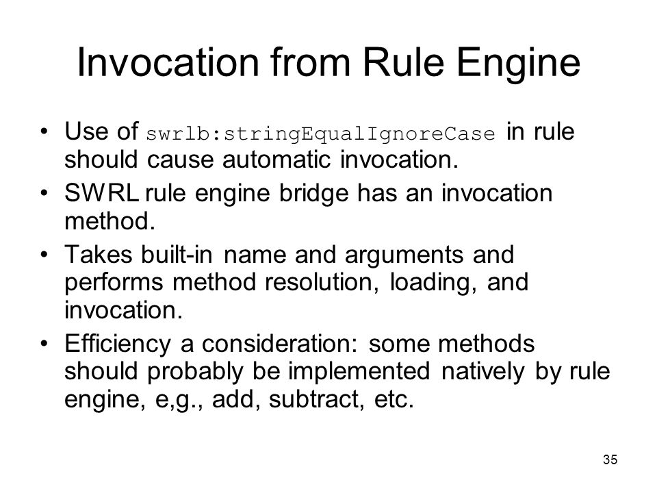 35 Invocation from Rule Engine Use of swrlb:stringEqualIgnoreCase in rule should cause automatic invocation.