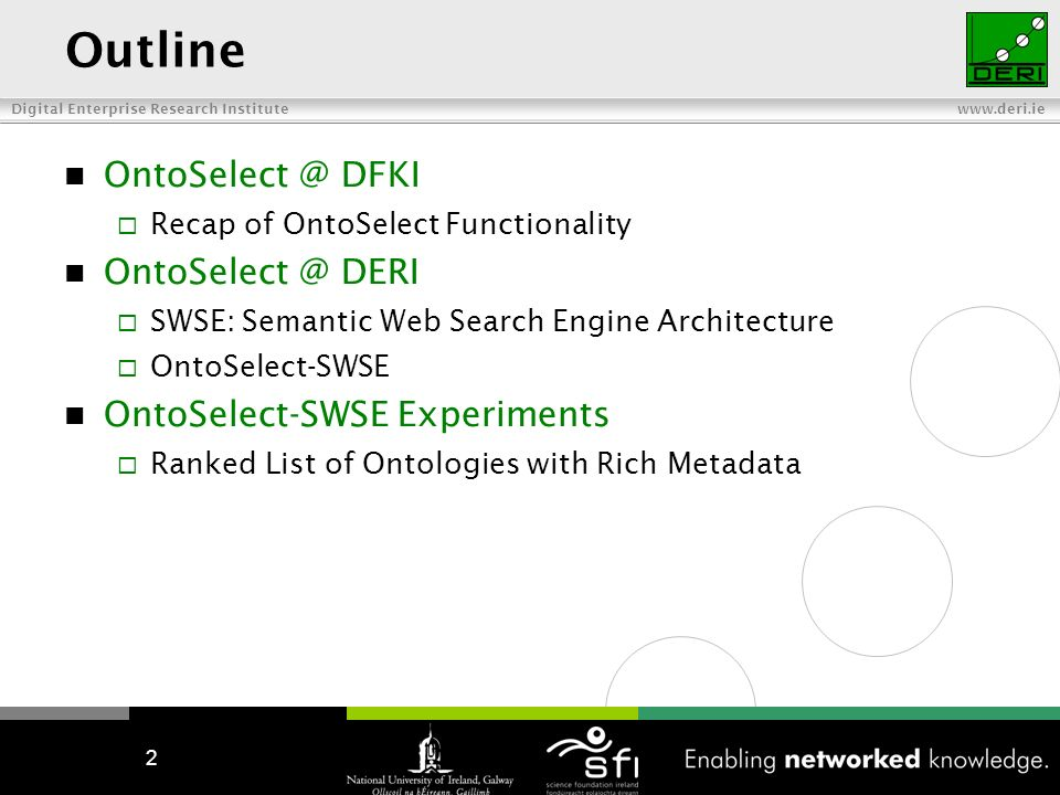 Digital Enterprise Research Institute   2 Outline DFKI Recap of OntoSelect Functionality DERI SWSE: Semantic Web Search Engine Architecture OntoSelect-SWSE OntoSelect-SWSE Experiments Ranked List of Ontologies with Rich Metadata