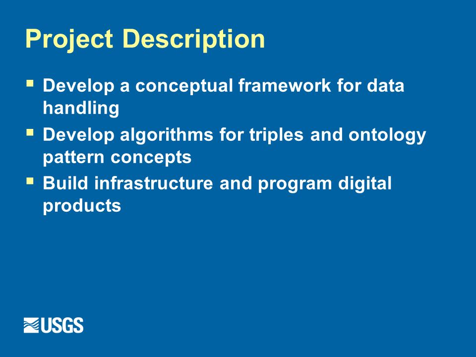 Project Description Develop a conceptual framework for data handling Develop algorithms for triples and ontology pattern concepts Build infrastructure and program digital products