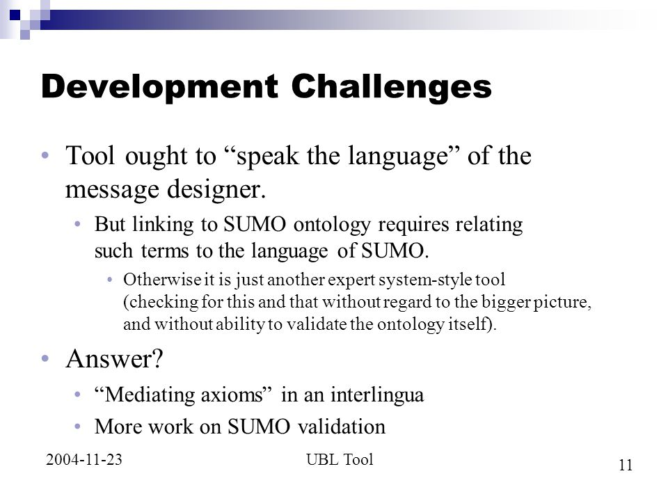11 UBL Tool2004-11-23 Development Challenges Tool ought to speak the language of the message designer.