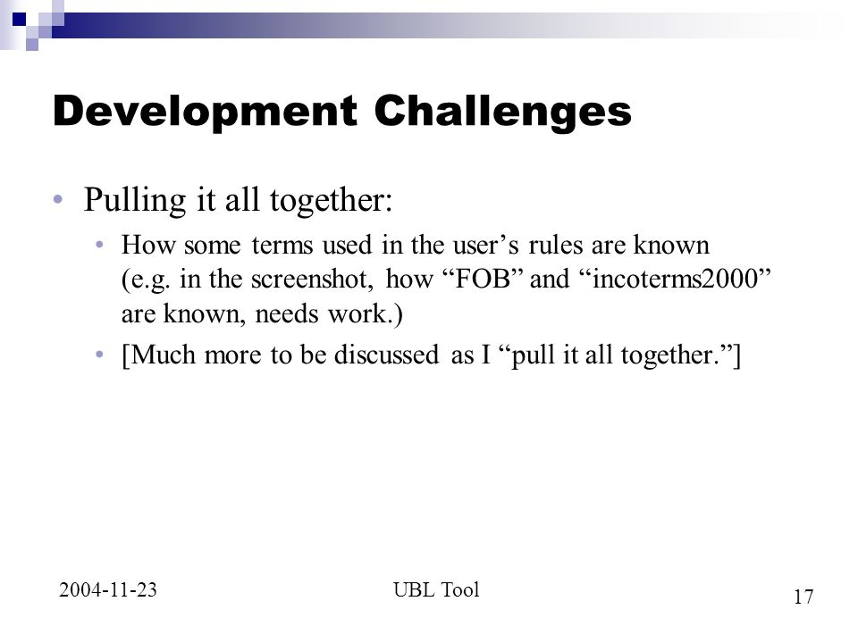 17 UBL Tool2004-11-23 Development Challenges Pulling it all together: How some terms used in the users rules are known (e.g.