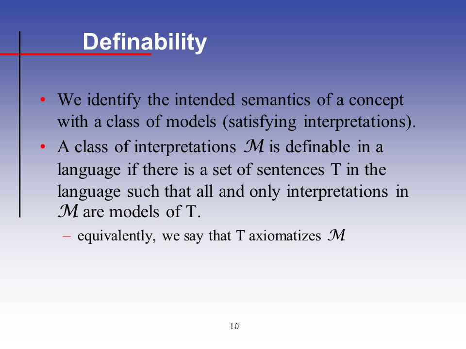 10 Definability We identify the intended semantics of a concept with a class of models (satisfying interpretations).