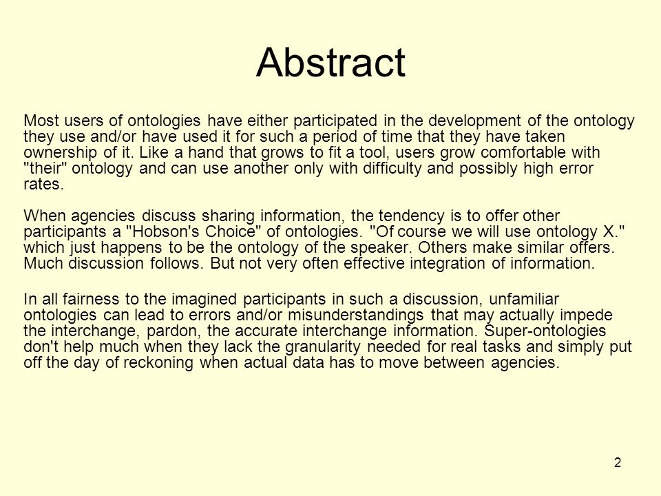 2 Abstract Most users of ontologies have either participated in the development of the ontology they use and/or have used it for such a period of time that they have taken ownership of it.