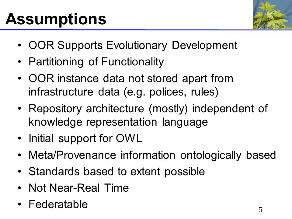 5 Assumptions OOR Supports Evolutionary Development Partitioning of Functionality OOR instance data not stored apart from infrastructure data (e.g.