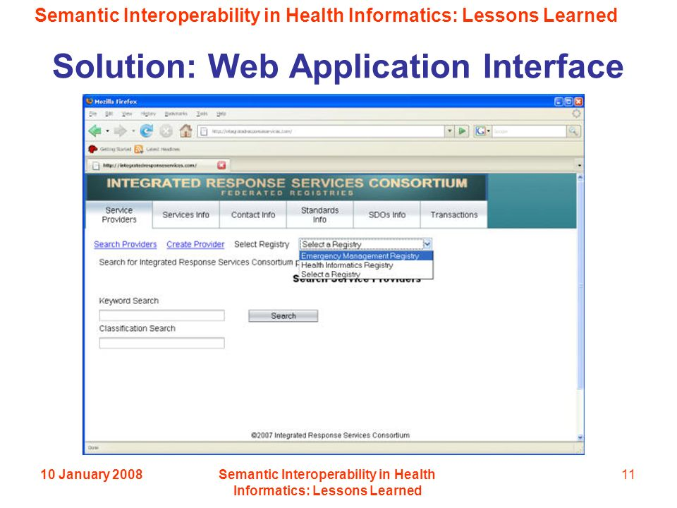 Semantic Interoperability in Health Informatics: Lessons Learned 10 January 2008Semantic Interoperability in Health Informatics: Lessons Learned 11 Solution: Web Application Interface