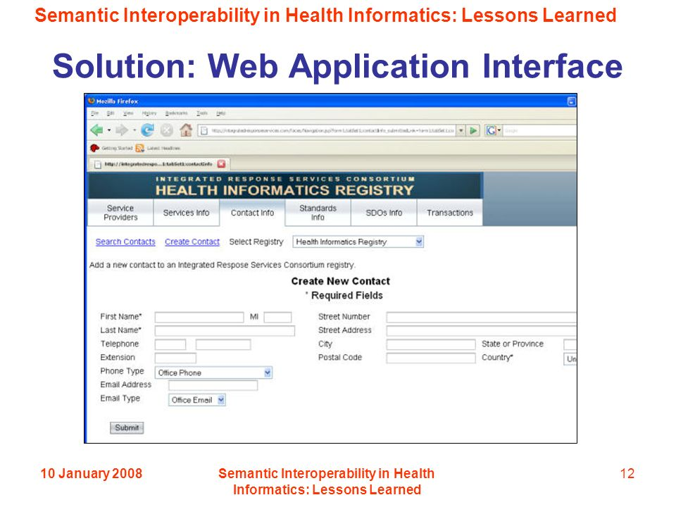 Semantic Interoperability in Health Informatics: Lessons Learned 10 January 2008Semantic Interoperability in Health Informatics: Lessons Learned 12 Solution: Web Application Interface