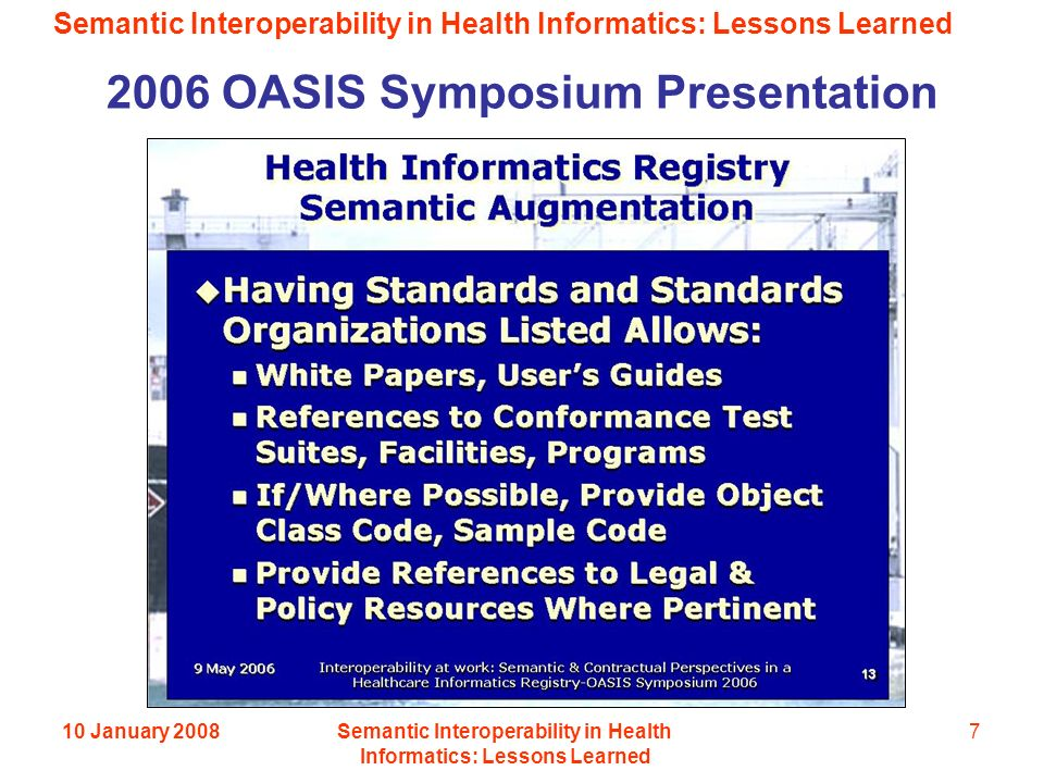 Semantic Interoperability in Health Informatics: Lessons Learned 10 January 2008Semantic Interoperability in Health Informatics: Lessons Learned 7 2006 OASIS Symposium Presentation