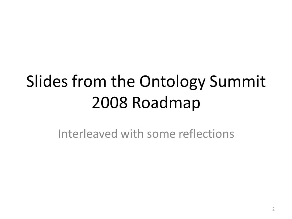 Slides from the Ontology Summit 2008 Roadmap Interleaved with some reflections 2