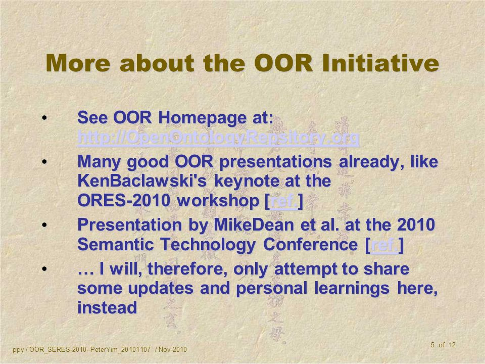 ppy / OOR_SERES PeterYim_ / Nov of 12 More about the OOR Initiative See OOR Homepage at:   See OOR Homepage at:     Many good OOR presentations already, like KenBaclawski s keynote at the ORES-2010 workshop [ref.] Many good OOR presentations already, like KenBaclawski s keynote at the ORES-2010 workshop [ref.]ref.
