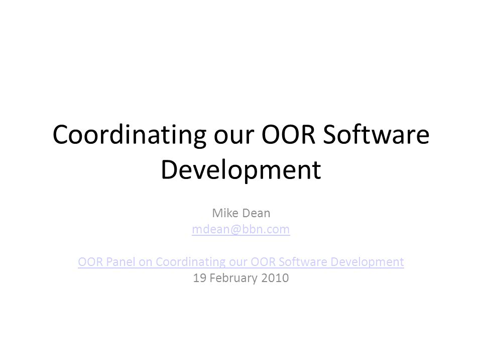 Coordinating our OOR Software Development Mike Dean mdean@bbn.com OOR Panel on Coordinating our OOR Software Development 19 February 2010