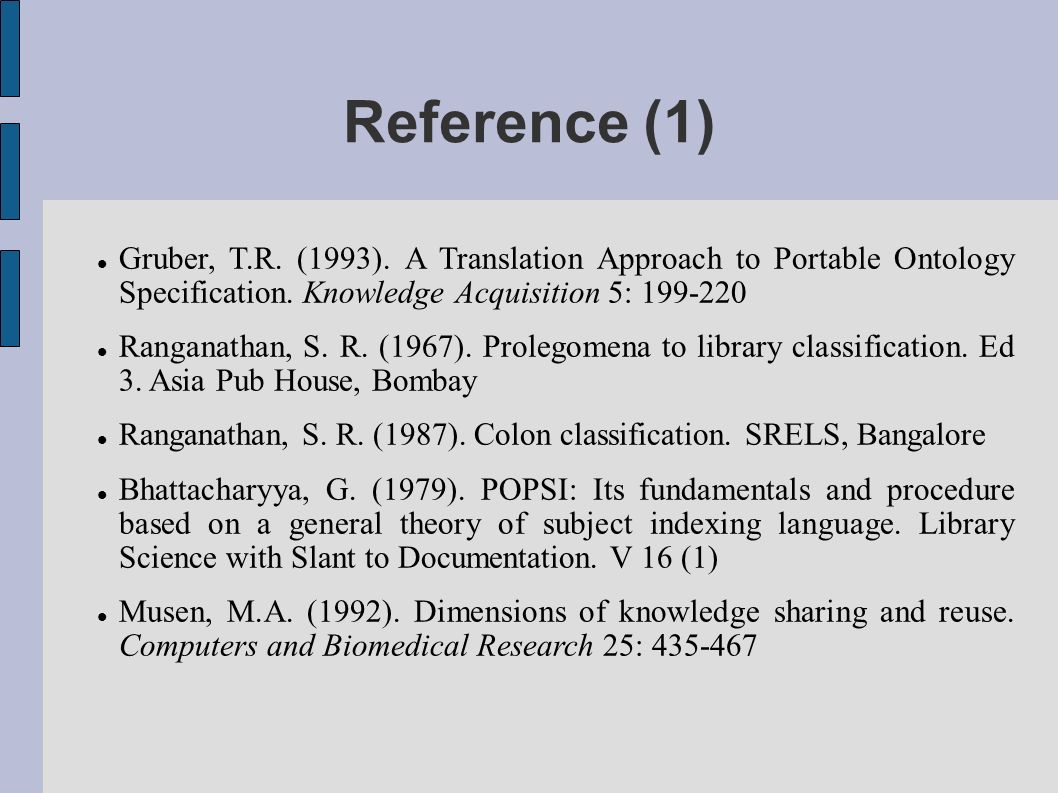 Reference (1) Gruber, T.R. (1993). A Translation Approach to Portable Ontology Specification.