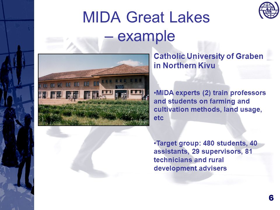 6 MIDA Great Lakes – example Catholic University of Graben in Northern Kivu MIDA experts (2) train professors and students on farming and cultivation methods, land usage, etc Target group: 480 students, 40 assistants, 29 supervisors, 81 technicians and rural development advisers