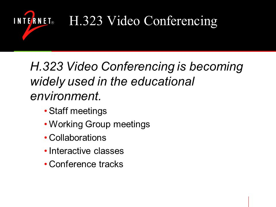 Video Conferencing Alternatives ISDN-based H.320 (Legacy) Internet-based Access Grid http://www-fp.mcs.anl.gov/fl/accessgrid/ Virtual Room Videoconferencing System (VRVS) http://vrvs.cern.ch/ MPEG2 Multicast H.323