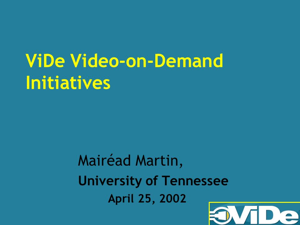 ViDe Video-on-Demand Initiatives Mairéad Martin, University of Tennessee April 25, 2002