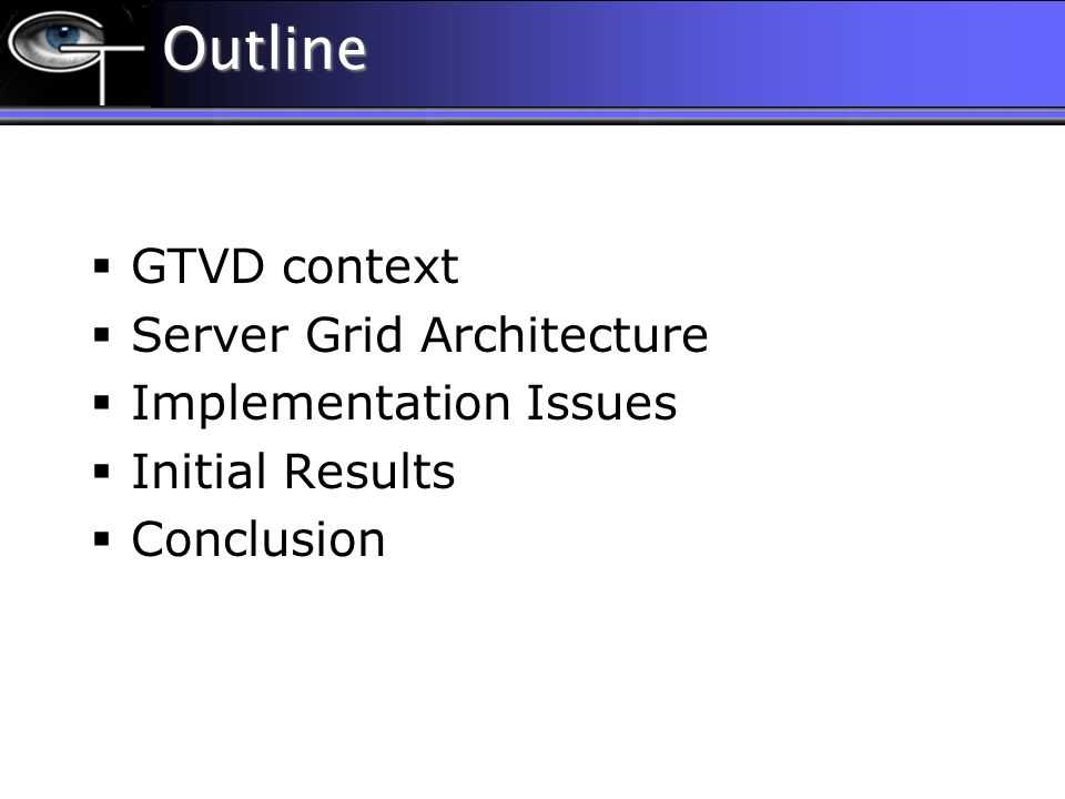 Outline GTVD context Server Grid Architecture Implementation Issues Initial Results Conclusion