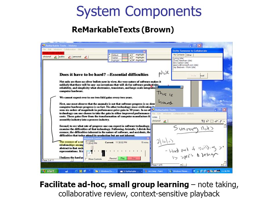 System Components ReMarkableTexts (Brown) Facilitate ad-hoc, small group learning – note taking, collaborative review, context-sensitive playback
