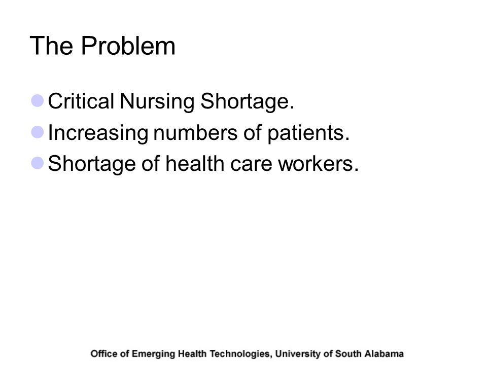 The Problem Critical Nursing Shortage. Increasing numbers of patients.