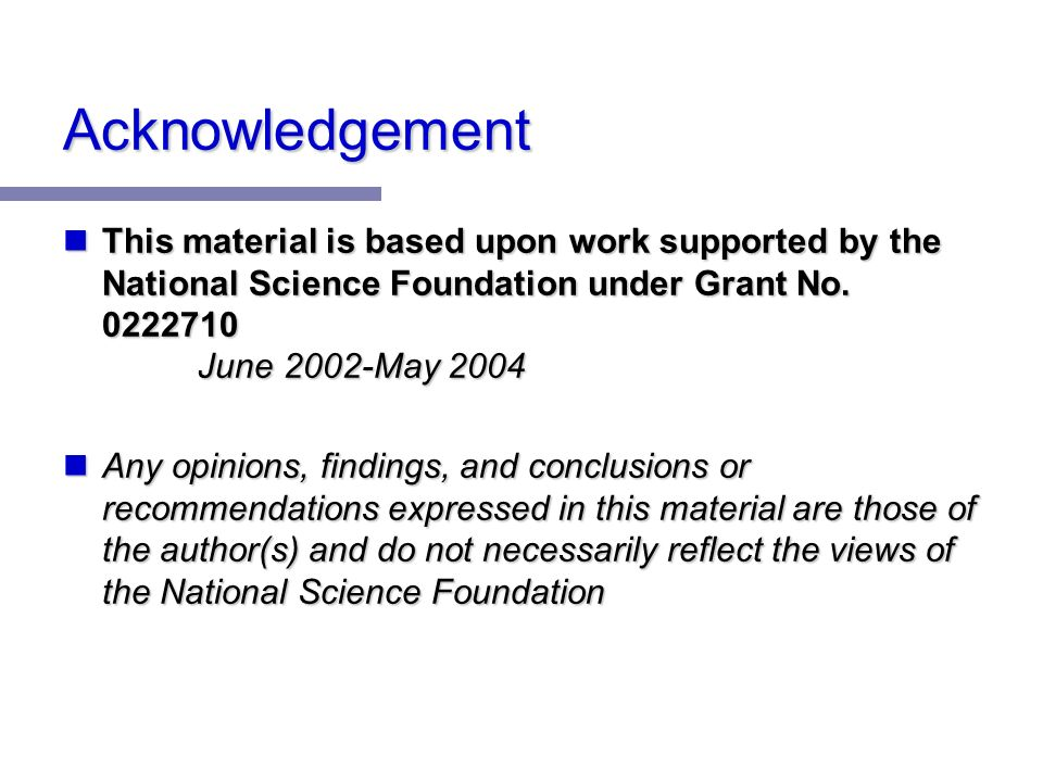 Acknowledgement This material is based upon work supported by the National Science Foundation under Grant No.