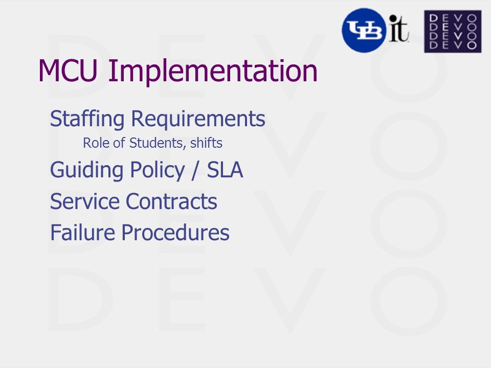 MCU Implementation Staffing Requirements Role of Students, shifts Guiding Policy / SLA Service Contracts Failure Procedures