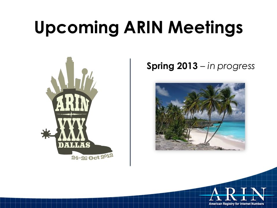 Upcoming ARIN Meetings Spring 2013 – in progress