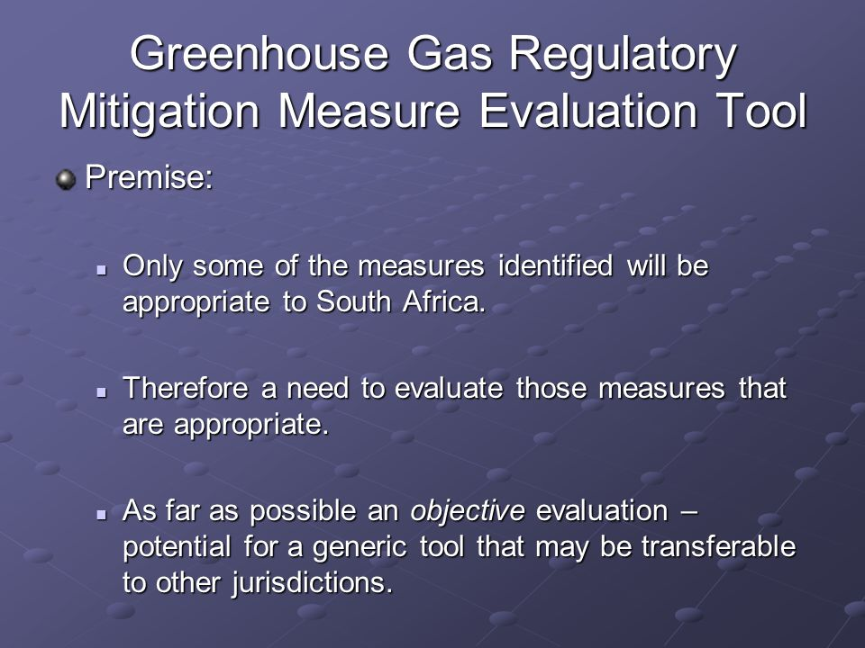 Greenhouse Gas Regulatory Mitigation Measure Evaluation Tool Premise: Only some of the measures identified will be appropriate to South Africa.