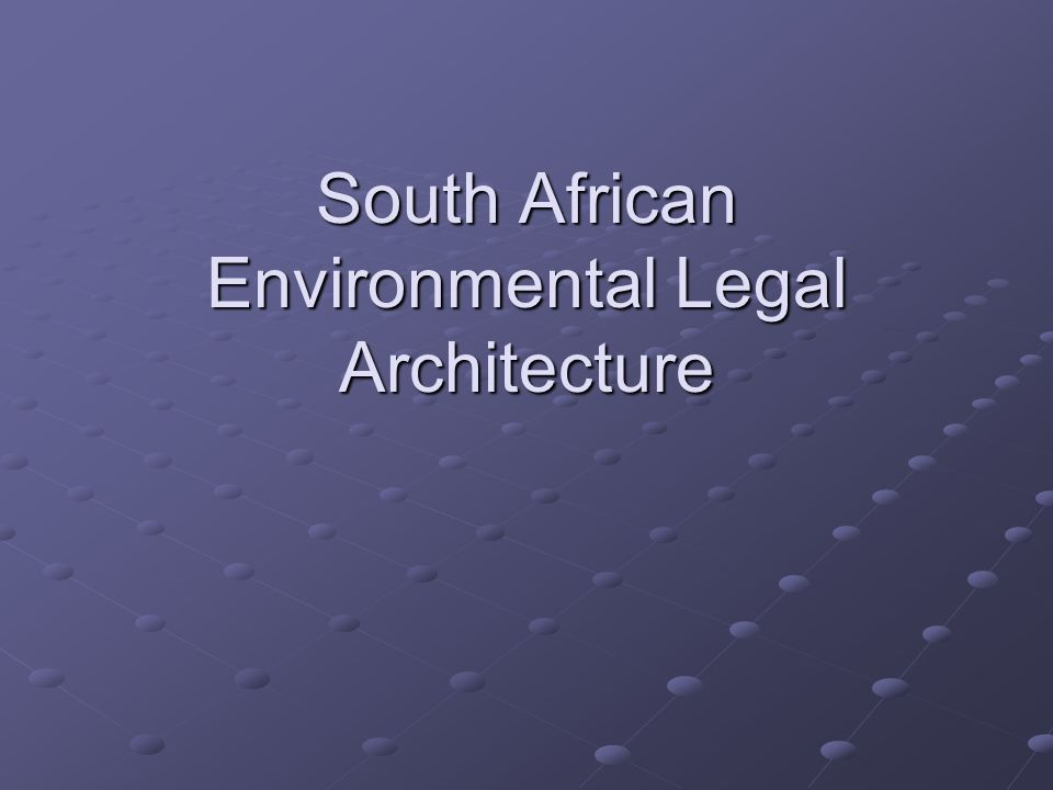 South African Environmental Legal Architecture