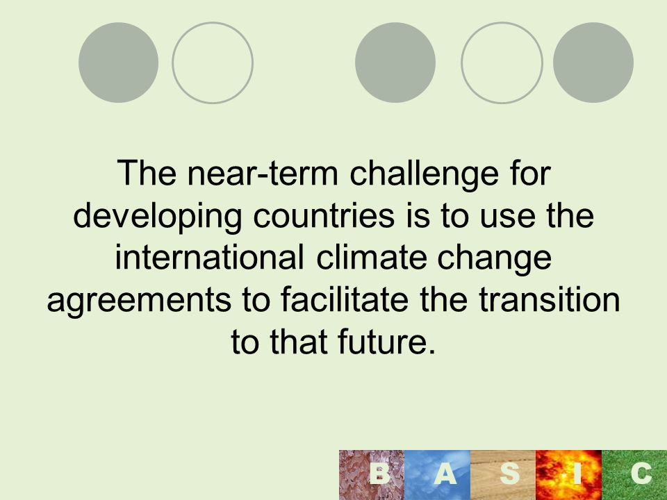 The near-term challenge for developing countries is to use the international climate change agreements to facilitate the transition to that future.