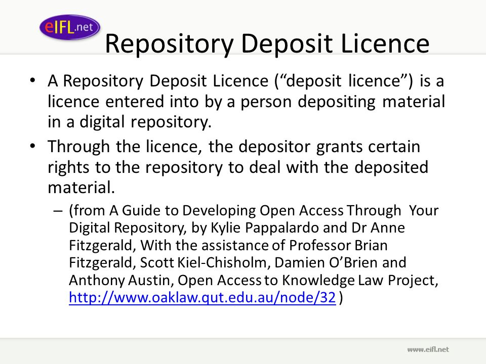 Repository Deposit Licence A Repository Deposit Licence (deposit licence) is a licence entered into by a person depositing material in a digital repository.