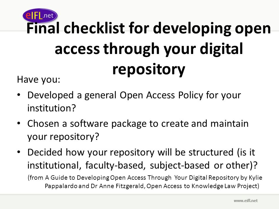 Final checklist for developing open access through your digital repository Have you: Developed a general Open Access Policy for your institution.