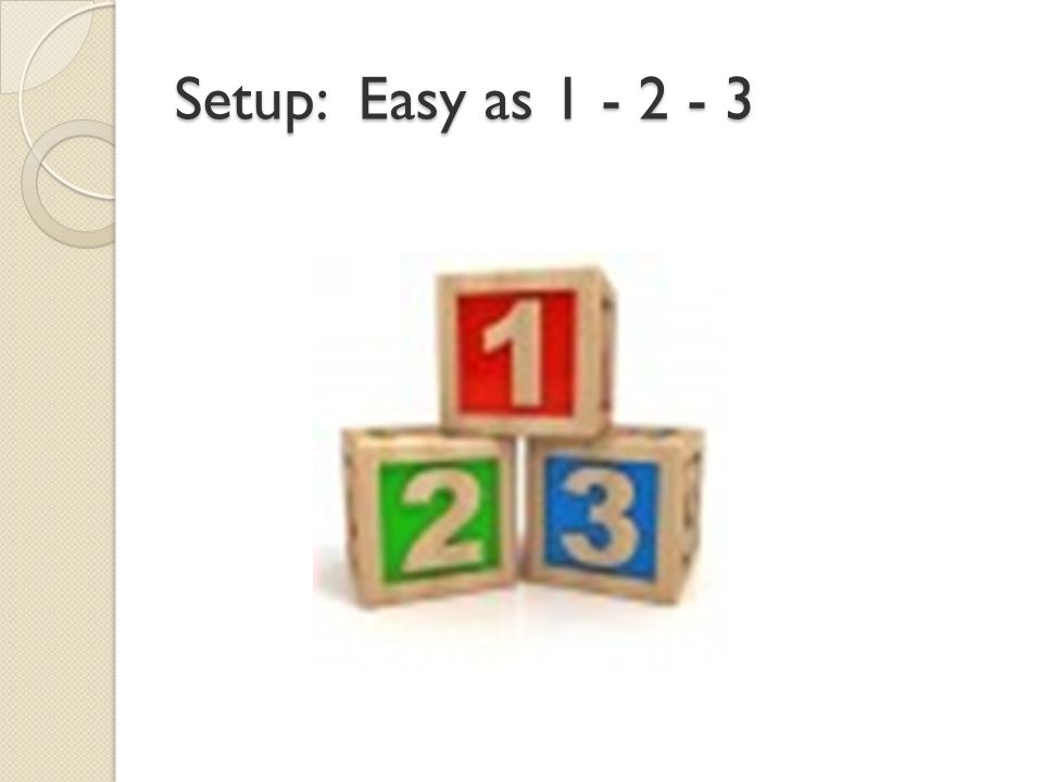 Setup: Easy as 1 - 2 - 3