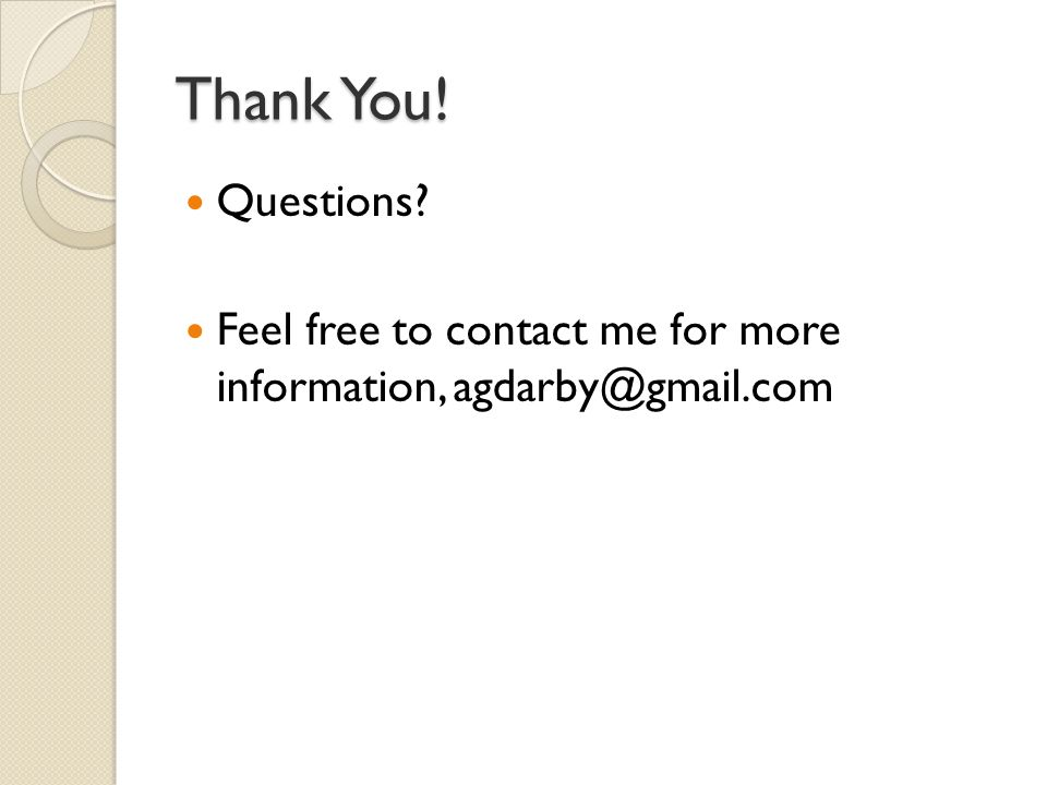 Thank You! Questions Feel free to contact me for more information, agdarby@gmail.com