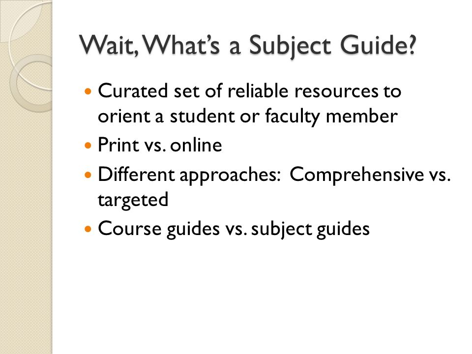 Wait, Whats a Subject Guide.