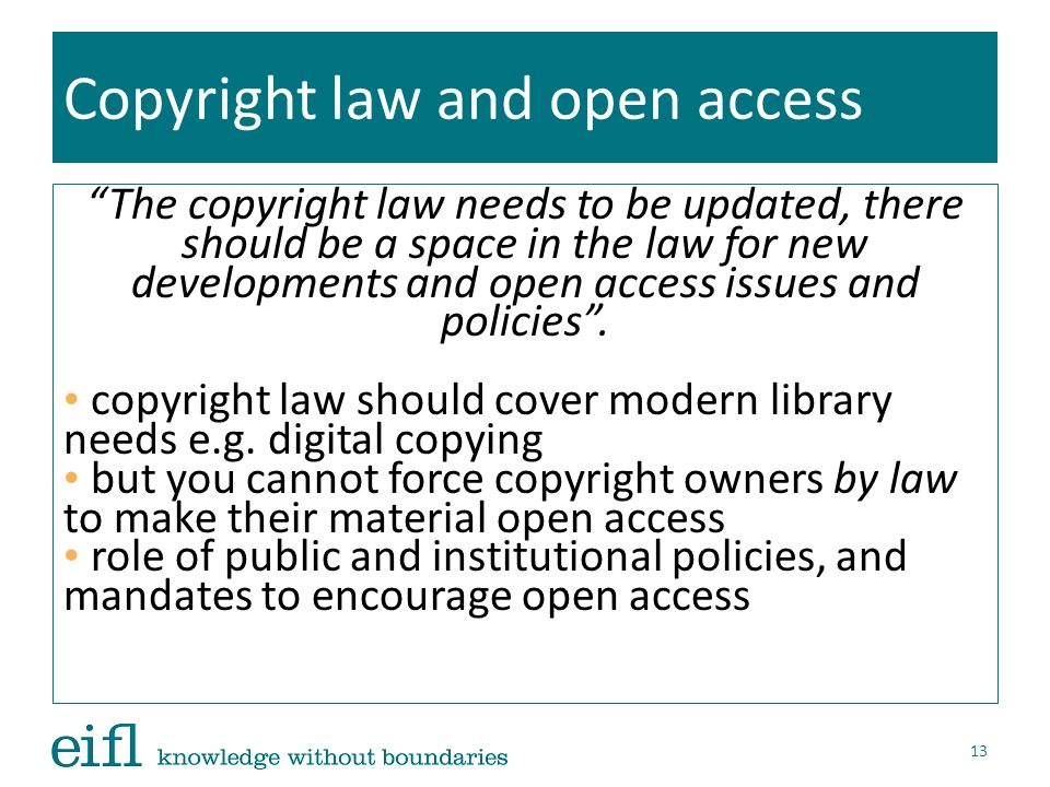 Copyright law and open access The copyright law needs to be updated, there should be a space in the law for new developments and open access issues and policies.