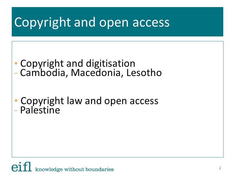 Copyright and open access Copyright and digitisation - Cambodia, Macedonia, Lesotho Copyright law and open access - Palestine 2