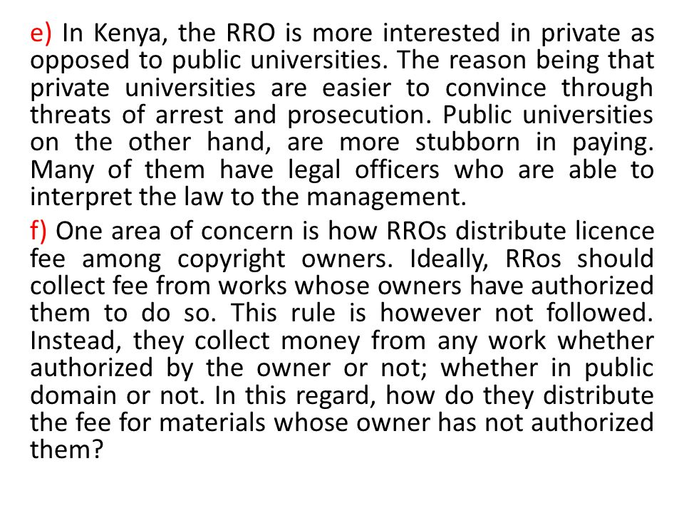 e) In Kenya, the RRO is more interested in private as opposed to public universities.